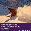 Pre-order Backcountry Ski and Snowboard Routes, Utah.